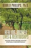 Healing Broken Lives and Relationships, D. Donald L. Phillips, 1591600480