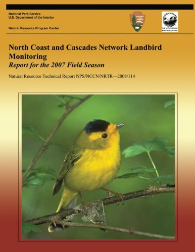 Read Online North Coast and Cascades Network Landbird Monitoring: Report for the 2007 Field Season ebook