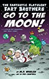 The Fantastic Flatulent Fart Brothers Go to the Moon!: A Spaced Out Comedy SciFi Adventure that Truly Stinks (Humorous action book for preteen kids age 9-12); US edition