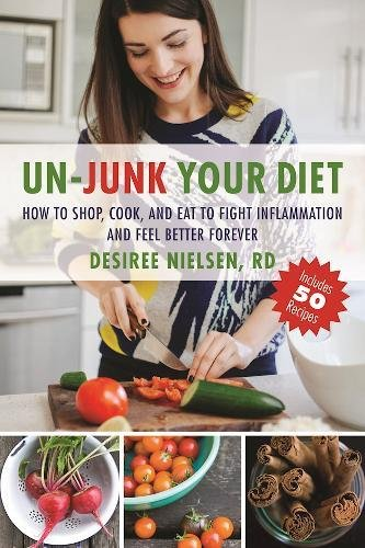 Books : Un-Junk Your Diet: How to Shop, Cook, and Eat to Fight Inflammation and Feel Better Forever