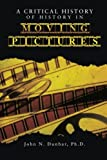 A Critical History of History in Moving Pictures, John N. Dunbar, 1491868864