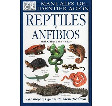 REPTILES Y ANFIBIOS.MANUAL IDENTIFICACION GUIAS DEL NATURALISTA-REPTILES -ANFIBIOS-TERRARIOS: Amazon.es: OSHEA, MARK y HALLIDAY, TIM: Libros