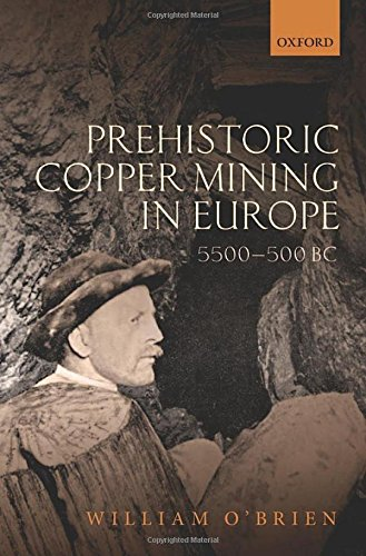 Prehistoric Copper Mining in Europe: 5500-500 BC