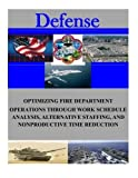 img - for Optimizing Fire Department Operations Through Work Schedule Analysis, Alternative Staffing, and Nonproductive Time Reduction (Defense) by Naval Postgraduate School (2014-12-25) book / textbook / text book