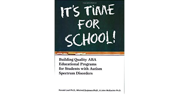 Its time for school building quality aba educational programs for building quality aba educational programs for students with autism spectrum disorders ronald leaf mitchell taubman mceachin john 9780975585931 fandeluxe Gallery