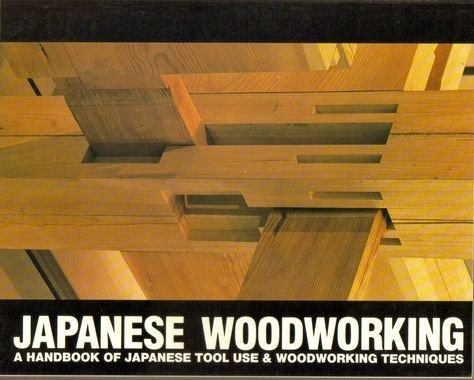 Japanese Woodworking : A Handbook of Japanese Tool Use & Woodworking Techniques