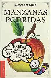 Manzanas podridas: Malas prácticas de investigación y ciencia descuidada: Amazon.es: Abril-Ruiz, Angel: Libros