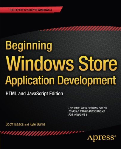 Beginning Windows Store Application Development: HTML and JavaScript Edition (The Expert's Voice in Windows 8)