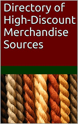 Directory of High-Discount Merchandise Sources: Hundreds of Sources of Highly Discounted Products in Bulk Quantities for Resale, Export and Personal Use