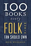 100 Books Every Folk Music Fan Should Own, Richard Weissman, 0810882345