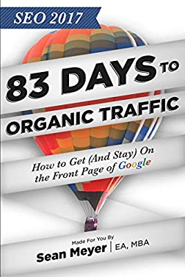 SEO 2017: 83 Days to Organic Traffic: How to Get (And Stay) On the Front Page of Google