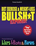 Diet, Exercise, & Weight-Loss Bulls  T- Exposed!: Virtually Everything You're Told About Eating & Exercise is Pure Bullshit!