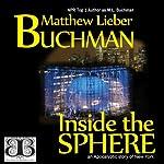 Inside the Sphere | Matthew Lieber Buchman