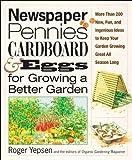 Newspaper, Pennies, Cardboard, and Eggs for Growing a Better Garden, Roger B. Yepsen, 159486702X