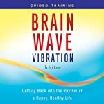 Brain Wave Vibration Guided Training: Getting Back into the Rhythm of a Happy, Healthy Life | Ilchi Lee