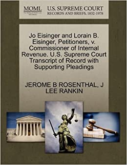 Book Jo Eisinger and Lorain B. Eisinger, Petitioners, v. Commissioner of Internal Revenue. U.S. Supreme Court Transcript of Record with Supporting Pleadings by JEROME B ROSENTHAL (2011-10-28)