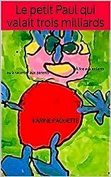 Le petit Paul qui valait trois milliards: À lire aux enfants ou à raconter aux parents