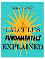 Calculus Fundamentals Explained, 2nd Edition Front Cover