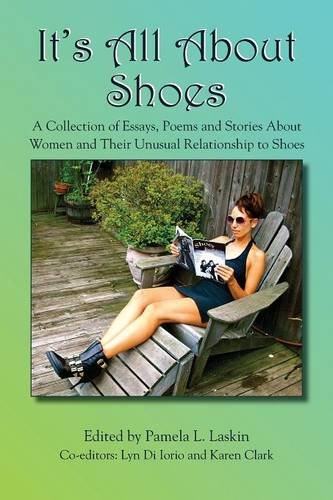It's All About Shoes: A Collection of Essays, Poems and Stories About Women and Their Unusual Relationship to Shoes