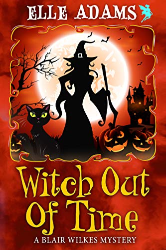 Witch out of Time (A Blair Wilkes Mystery Book 7) by [Adams, Elle]