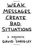 Weak Messages Create Bad Situations