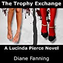The Trophy Exchange: A Lucinda Pierce Mystery, Book 1 Audiobook by Diane Fanning Narrated by Flora Plumb