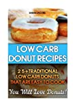 Low Carb Donut Recipes:  25+Traditional Low Carb Donuts That Are Easy To Cook. You Will Love Donuts!: Low Carb Cookbook, Low Carb Diet, Low Carb High ... Weight Loss,Fat Bombs, Gluten Free Deserts