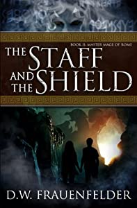 The Staff and the Shield: Book II of the Master Mage of Rome Series (Volume 2)