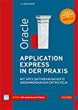 Oracle Application Express in der Praxis: Mit APEX datenbankbasierte Webanwendungen entwickeln