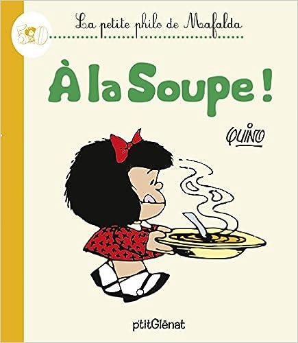 Amazon ebooks pour le téléchargement La Petite philo de Mafalda - À la soupe ! by Quino DJVU