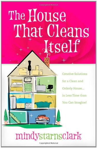 Download The House That Cleans Itself: Creative Solutions for a Clean and Orderly House in Less Time Than You Can Imagine pdf