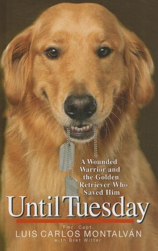 Until Tuesday: A Wounded Warrior and the Golden Retriever Who Saved Him (Thorndike Press Large Print Nonfiction Series)