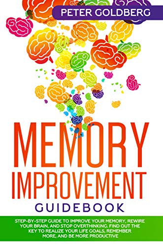 Memory Improvement Guidebook: Step-by-Step Guide to Improve Your Memory, Rewire your Brain and Stop  - http://medicalbooks.filipinodoctors.org
