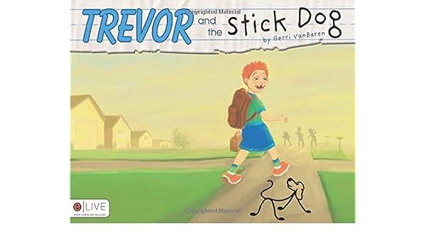 Trevor And The Stick Dog Vanbaren Gerri 9781606048153 Books