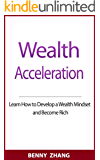 Wealth Acceleration: Learn How to Develop a Wealth Mindset and Become Rich