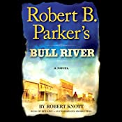 Robert B. Parker's Bull River: A Cole and Hitch Novel, #6 | Robert Knott