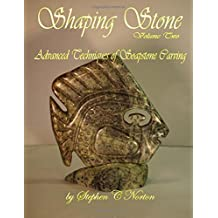Shaping Stone Volume Two: Advanced Techniques of Soapstone Carving (Volume 2)