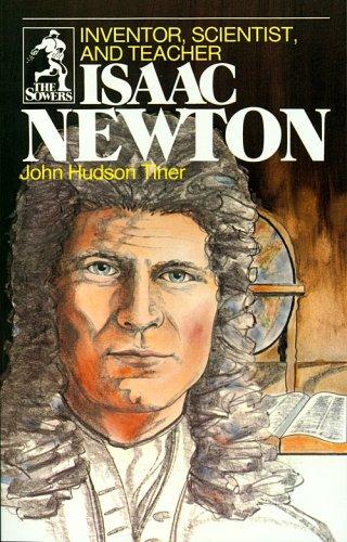 Isaac Newton: Inventor, Scientist, and Teacher (Sower Series)
