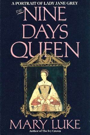 The Nine Day's Queen: A Portrait of Lady Jane Grey by Brand: William Morrow n Co