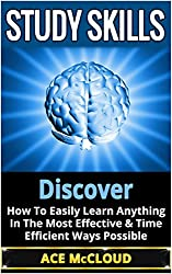 Study Skills: Discover How To Easily Learn Anything In The Most Effective & Time Efficient Ways Possible (Learning Strategies, Learning Easily, Study Skills for School, Learning Skills)