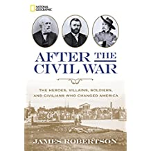 After the Civil War: The Heroes, Villains, Soldiers, and Civilians Who Changed America