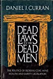 Dead Laws for Dead Men : The Politics of Federal Coal Mine Health and Safety Legislation, Curran, Daniel J., 0822937336