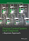 img - for Process Control System Fault Diagnosis: A Bayesian Approach (Wiley Series in Dynamics and Control of Electromechanical Systems) book / textbook / text book