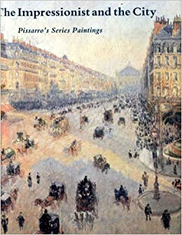 The Impressionist and the City: Pissarro`s Series