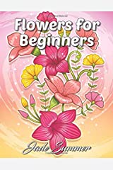 Flowers for Beginners: An Adult Coloring Book with Fun, Easy, and Relaxing Coloring Pages Paperback
