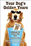 Your Dog's Golden Years, Jennifer Kachnic, 0984706518