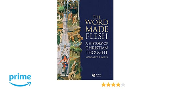 Amazon the word made flesh a history of christian thought amazon the word made flesh a history of christian thought 9781405108461 margaret r miles books fandeluxe Choice Image