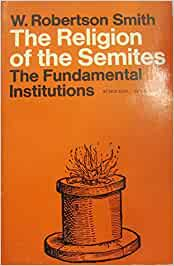Religion of the Semites: The Fundamental Institutions by