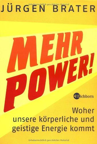 Mehr Power!: Woher unsere körperliche und geistige Energie kommt