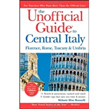 The Unofficial Guide to Central Italy: Florence, Rome, Tuscany, and Umbria